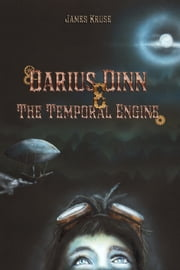 Darius Dinn And The Temporal Engine ebook by James Kruse