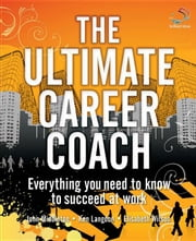 The Ultimate Career Coach: Everything You Need to Know to Succeed at Work ebook by Wilson, Elisabeth