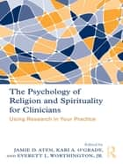 The Psychology of Religion and Spirituality for Clinicians - Using Research in Your Practice ebook by Jamie Aten, Kari O'Grady, Everett Worthington,...