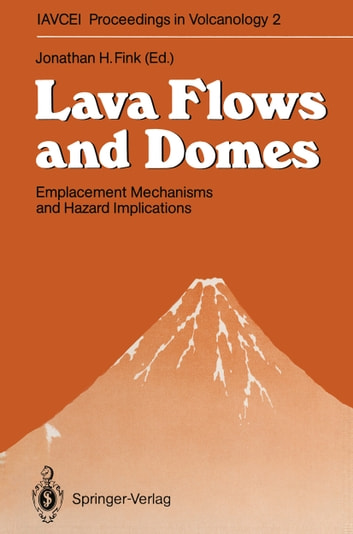 Lava Flows and Domes - Emplacement Mechanisms and Hazard Implications ebook by