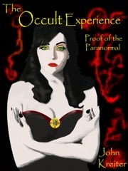 The Occult Experience - Proof Of The Paranormal ebook by John Kreiter