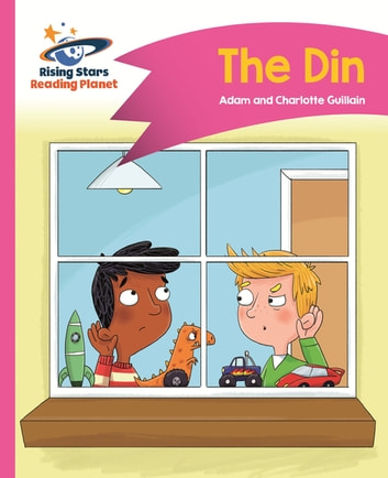 Reading Planet - The Din - Pink A: Comet Street Kids eBook by Adam Guillain,Charlotte Guillain