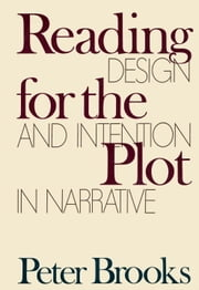 Reading for the Plot - Design and Intention in Narrative ebook by Peter Brooks