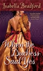 When the Duchess Said Yes ebook by Isabella Bradford