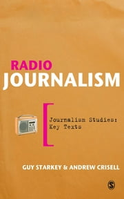 Radio Journalism ebook by Professor Guy Starkey,Dr Andrew Crisell