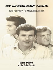 My Lettermen Years: The Journey To Hell and Back! ebook by Jim Pike with E. L. Scott
