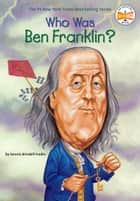 Who Was Ben Franklin? ebook by Dennis Brindell Fradin, Who HQ, John O'Brien