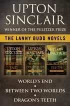 The Lanny Budd Novels - World's End, Between Two Worlds, and Dragon's Teeth ebook by Upton Sinclair