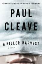 A Killer Harvest - A Thriller ebook by Paul Cleave