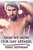 Don We Now Our Gay Apparel ebook by Feral Sephrian