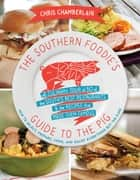 The Southern Foodie's Guide to the Pig ebook by Chris Chamberlain