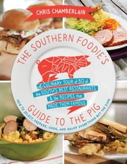 The Southern Foodie's Guide to the Pig - A Culinary Tour of the South's Best Restaurants and the Recipes That Made Them Famous ebook by Chris Chamberlain