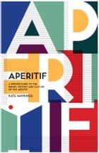 Aperitif - A spirited guide to the drinks, history and culture of the aperitif ebook by Kate Hawkings