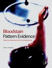 Bloodstain Pattern Evidence - Objective Approaches and Case Applications ebook by Anita Y. Wonder, M.A., MT-ASCP, FAAFS