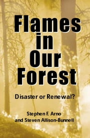 Flames in Our Forest - Disaster Or Renewal? ebook by Stephen F. Arno,Stephen Allison-Bunnell