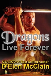 Dragons Live Forever ebook by D'Elen McClain