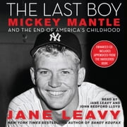 The Last Boy - Mickey Mantle and the End of America's Childhood audiobook by Jane Leavy