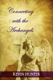 Connecting with the Archangels ebook by Kevin Hunter