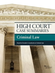 High Court Case Summaries on Criminal Law, Keyed to Dressler, 6th ebook by Publishers Editorial Staff