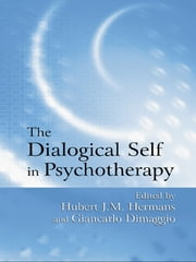 The Dialogical Self in Psychotherapy - An Introduction ebook by Hubert J.M. Hermans,Giancarlo Dimaggio