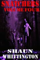 Snatchers: Volume Four (The Zombie Apocalypse Series--Books 10-12) ebook by Shaun Whittington
