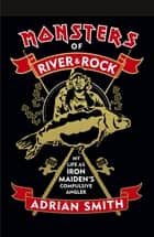 Monsters of River and Rock - My Life as Iron Maiden's Compulsive Angler ebook by