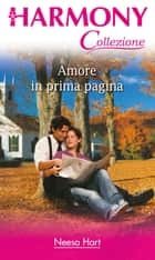 Amore in prima pagina ebook by Neesa Hart