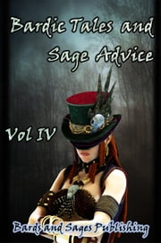 Bardic Tales and Sage Advice (Vol IV) - Bardic Tales and Sage Advice, #4 ebook by Samuel Mae, Christine E. Schulze, Milo James Fowler,...