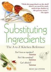Substituting Ingredients - The A to Z Kitchen Reference ebook by Becky Sue Epstein