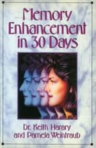 Memory Enhancement in 30 Days - The Total-Recall Program ebook by Pamela Weintraub, Keith Harary, Ph.D.
