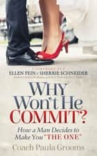 "Why Won't He Commit? - How a Man Decides to Make You ""The One"" ebook by Paula Grooms, Ellen Fein, Sherrie Schneider"