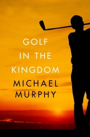Golf in the Kingdom ebook by Michael Murphy