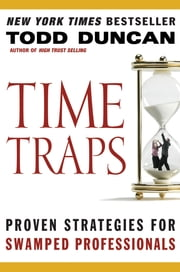 Time Traps - Proven Strategies for Swamped Salespeople ebook by Todd Duncan