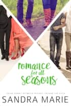 Romance for all Seasons Bundle: Books 4-6 - Romance for all Seasons Box Set, #2 E-bok by Sandra Marie
