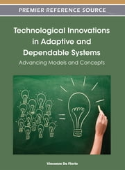 Technological Innovations in Adaptive and Dependable Systems - Advancing Models and Concepts ebook by Vincenzo De Florio