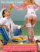 The Nude Beach, a Couple's First Time Nude in Public ebook by The Smith Couple