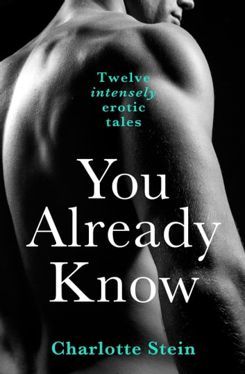 You Already Know: Twelve Erotic Stories ebook by Charlotte Stein