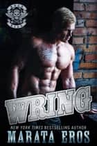 Wring: Road Kill MC #5 ebook by Marata Eros