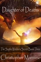 Daughter of Deaths - The Scythe Wielder's Secret ebook by Christopher Mannino