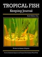Tropical Fish Keeping Journal Book Edition One - Tropical Fish Keeping Journals, #1 ebook by Alastair R Agutter