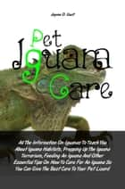 Pet Iguana Care ebook by Jayvee D. Coult