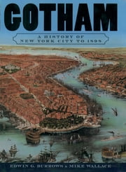 Gotham - A History of New York City to 1898 ebook by Edwin G. Burrows,Mike Wallace