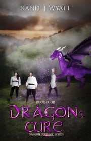Dragon's Cure - Dragon Courage, #4 ebook by Kandi J Wyatt
