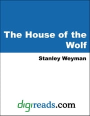 The House of the Wolf ebook by Weyman, Stanley