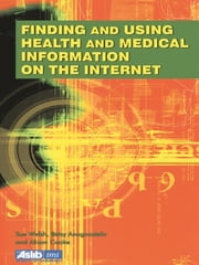 Finding and Using Health and Medical Information on the Internet ebook by Betsy Anagnostelis,Alison Cooke,Sue Welsh