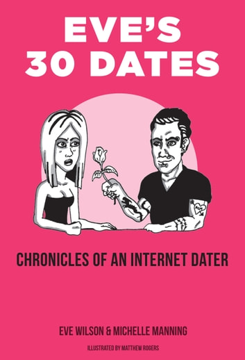 Eve's 30 Dates - Chronicles of an Internet Dater ebook by Eve Wilson,Michelle Manning