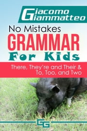 "No Mistakes Grammar for Kids, Volume V, ""There, They're, Their,"" and ""To, Too, and Two""  ebook by Giacomo Giammatteo"