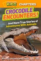 National Geographic Kids Chapters: Crocodile Encounters: and More True Stories of Adventures with Animals (National Geographic Kids Chapters) ebook by Brady Barr, Kathleen Weidner Zoehfeld, National Geographic Kids