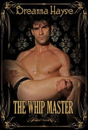 The Whip Master - Maids of Graye, #1 ebook by Breanna Hayse