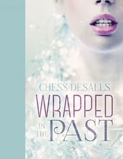 Wrapped In the Past ebook by Chess Desalls